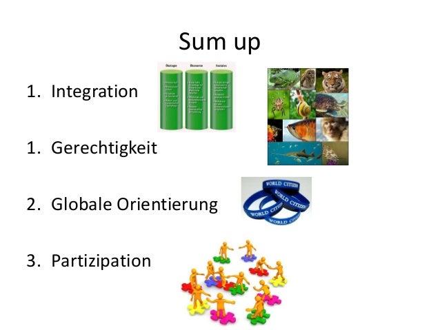 Sum up 1. Integration 1. Gerechtigkeit 2. Globale Orientierung 3. Partizipation