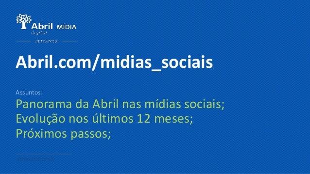 Panorama da Abril nas mídias sociais; Evolução nos últimos 12 meses; Próximos passos; Abril.com/midias_sociais Assuntos: