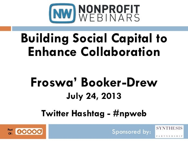 Sponsored by: Building Social Capital to Enhance Collaboration Froswa' Booker-Drew July 24, 2013 Twitter Hashtag - #npweb ...