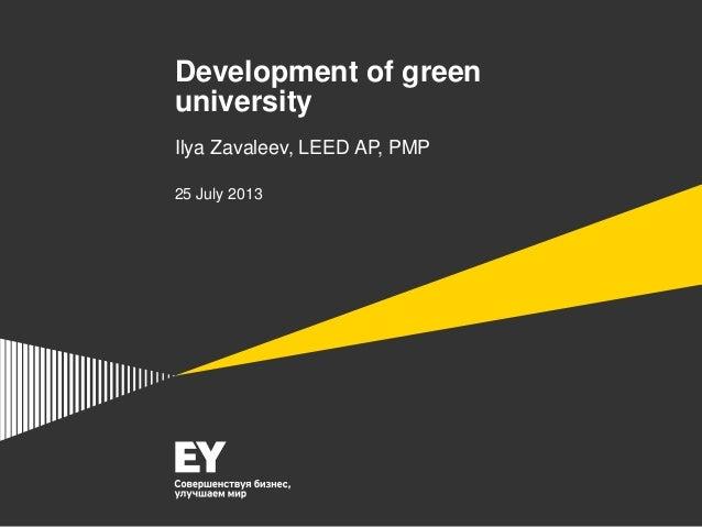 Development of green university Ilya Zavaleev, LEED AP, PMP 25 July 2013