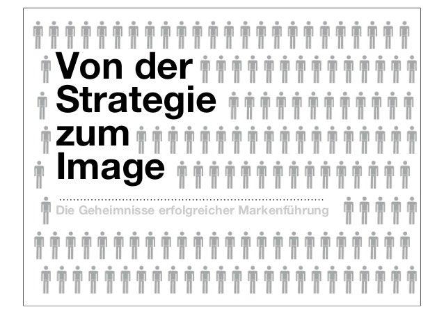 Von der Strategie zum Image Die Geheimnisse erfolgreicher Markenführung
