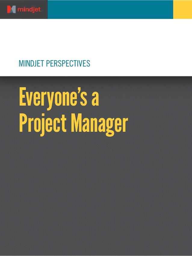 MINDJET PERSPECTIVES Everyone's a Project Manager