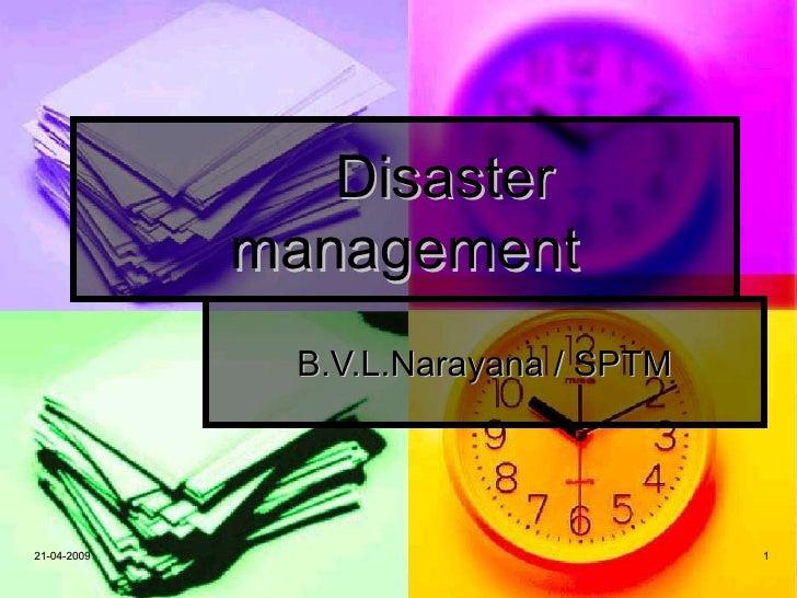 Disaster             management               B.V.L.Narayana / SPTM21-04-2009                             1