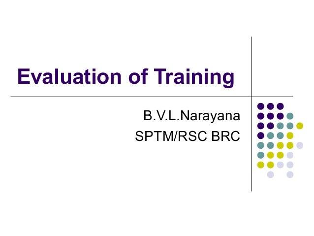 Evaluation of Training B.V.L.Narayana SPTM/RSC BRC