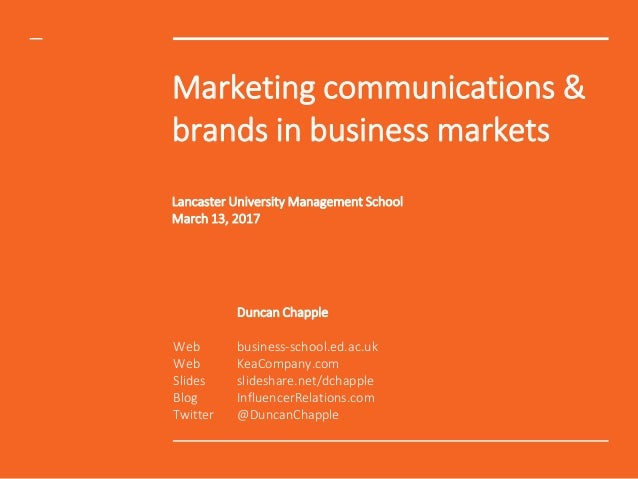 Marketing communications & brands in business markets Lancaster University Management School March 13, 2017 Duncan Chapple...