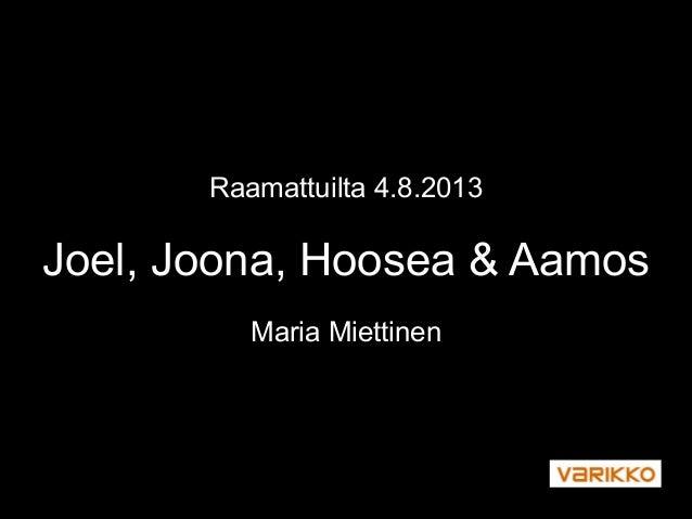 Raamattuilta 4.8.2013 Joel, Joona, Hoosea & Aamos Maria Miettinen