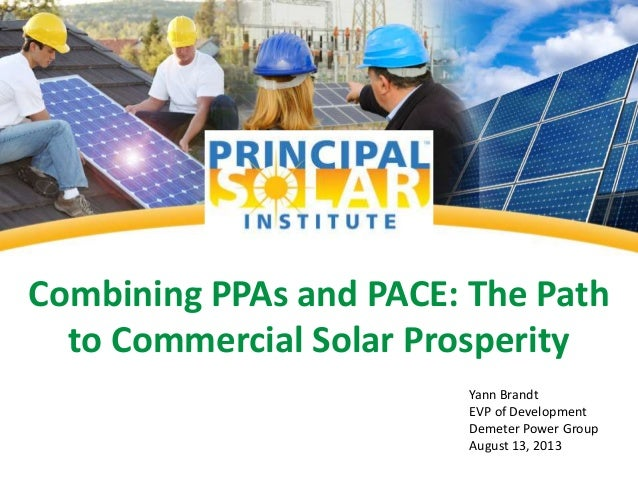 Combining PPAs and PACE: The Path to Commercial Solar Prosperity Yann Brandt EVP of Development Demeter Power Group August...