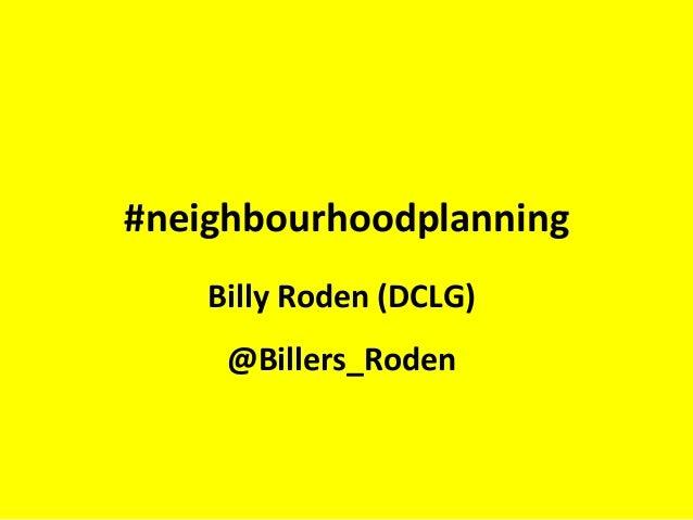 Billy Roden (DCLG) @Billers_Roden #neighbourhoodplanning