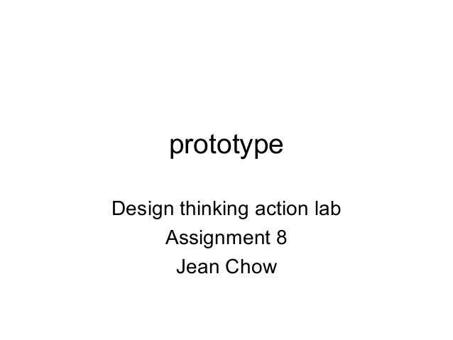 prototype Design thinking action lab Assignment 8 Jean Chow