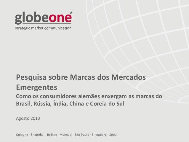 Cologne  Shanghai  Beijing  Mumbai  São Paulo  Singapore  Seoul Pesquisa sobre Marcas dos Mercados Emergentes Como o...