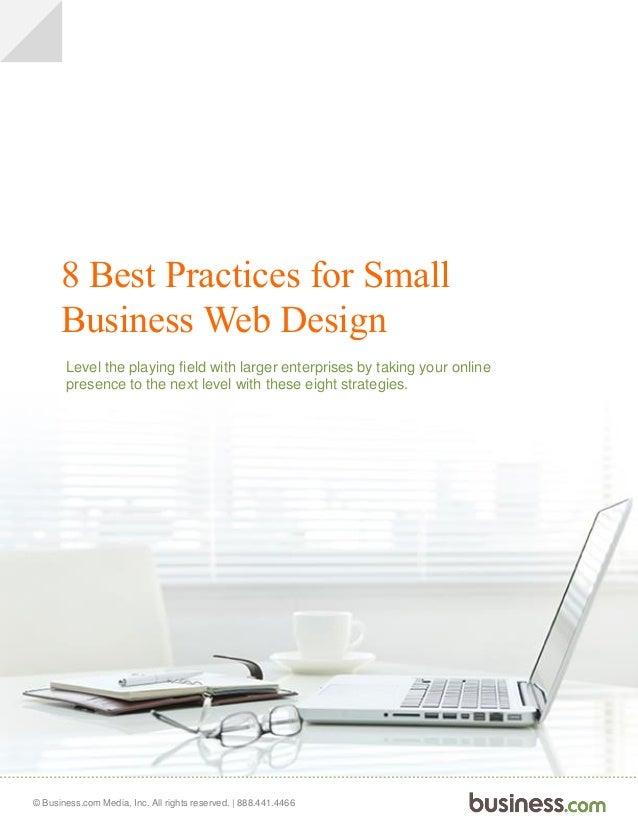 © Business.com Media, Inc. All rights reserved. | 888.441.4466 8 Best Practices for Small Business Web Design Level the pl...
