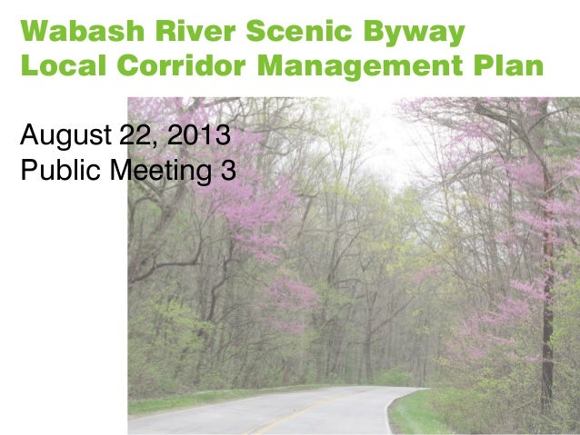 Wabash River Scenic Byway Local Corridor Management Plan August 22, 2013 Public Meeting 3