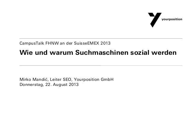 Wie und warum Suchmaschinen sozial werden Mirko Mandić, Leiter SEO, Yourposition GmbH Donnerstag, 22. August 2013 CampusTa...