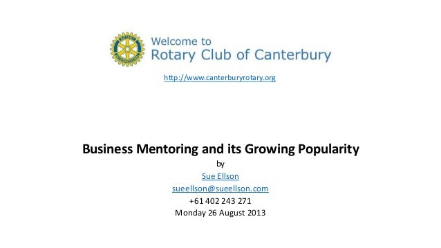 Business Mentoring and its Growing Popularity by Sue Ellson sueellson@sueellson.com +61 402 243 271 Monday 26 August 2013 ...
