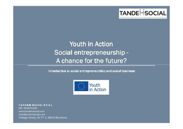 Youth in ActionYouth in ActionYouth in ActionYouth in Action Social entrepreneurshipSocial entrepreneurshipSocial entrepre...