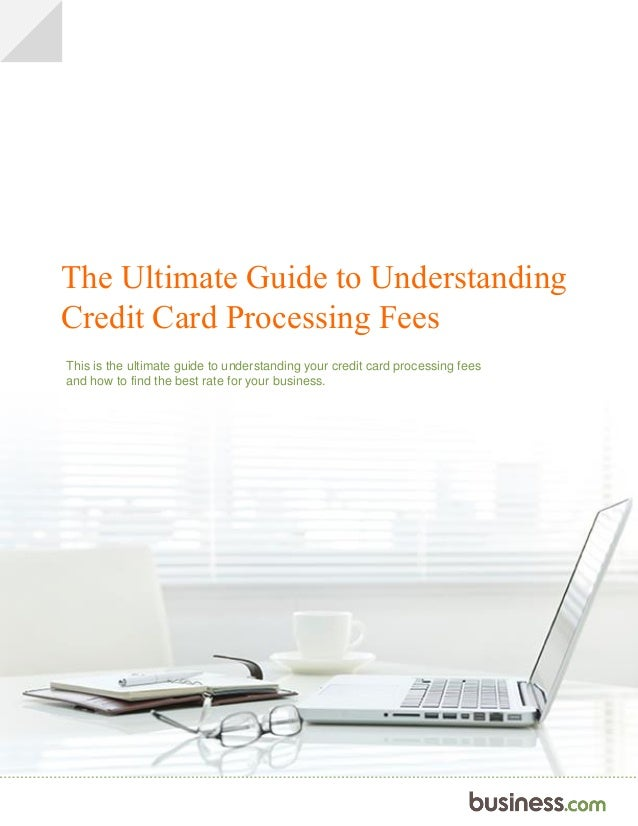 Businesss ultimate guide to understanding your credit card proce the ultimate guide to understanding credit card processing fees this is the ultimate guide to understanding reheart Gallery