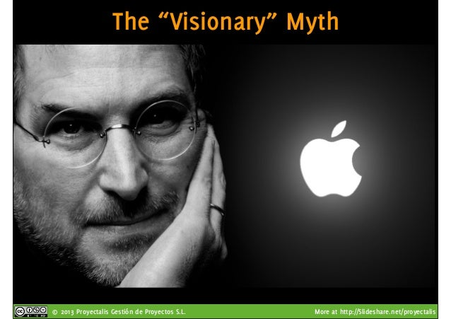"""© 2013 Proyectalis Gestión de Proyectos S.L. More at http://Slideshare.net/proyectalis The """"Visionary"""" Myth"""