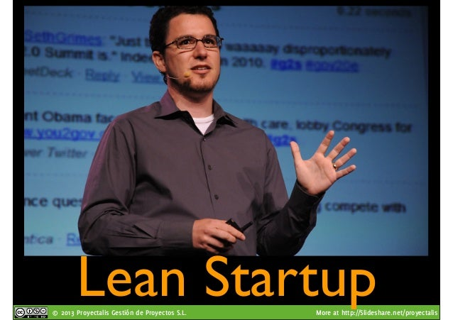 © 2013 Proyectalis Gestión de Proyectos S.L. More at http://Slideshare.net/proyectalis Lean Startup