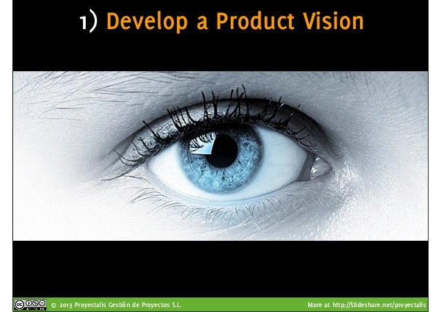© 2013 Proyectalis Gestión de Proyectos S.L. More at http://Slideshare.net/proyectalis 1) Develop a Product Vision