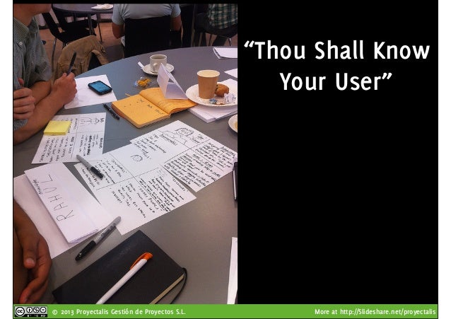 """© 2013 Proyectalis Gestión de Proyectos S.L. More at http://Slideshare.net/proyectalis """"Thou Shall Know Your User"""""""