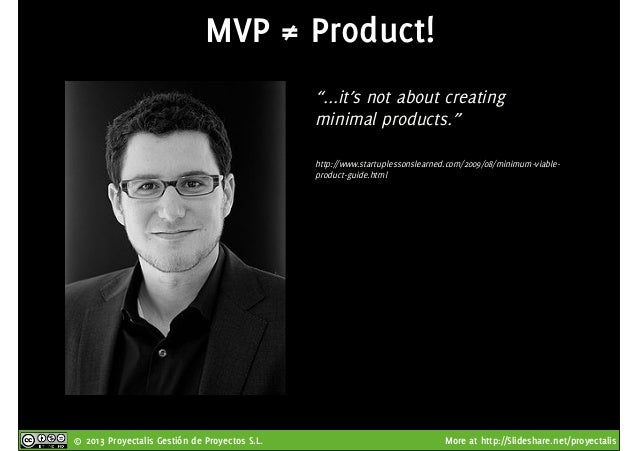 """© 2013 Proyectalis Gestión de Proyectos S.L. More at http://Slideshare.net/proyectalis MVP ≠ Product! """"...it's not about c..."""