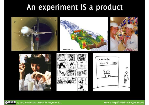 © 2013 Proyectalis Gestión de Proyectos S.L. More at http://Slideshare.net/proyectalis An experiment IS a product