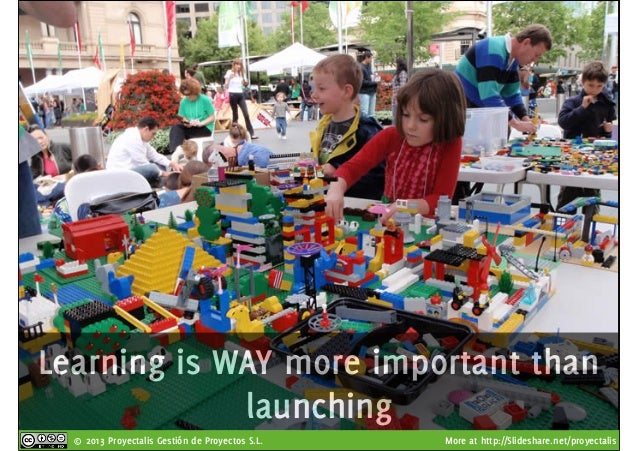 © 2013 Proyectalis Gestión de Proyectos S.L. More at http://Slideshare.net/proyectalis Learning is WAY more important than...