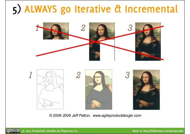 © 2013 Proyectalis Gestión de Proyectos S.L. More at http://Slideshare.net/proyectalis 5) ALWAYS go Iterative & Incrementa...