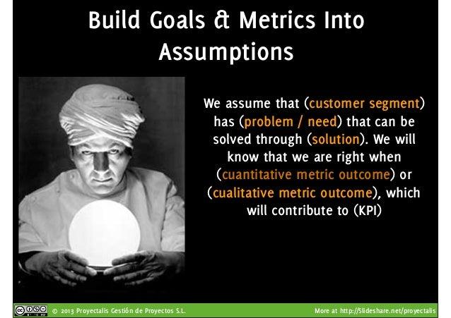 © 2013 Proyectalis Gestión de Proyectos S.L. More at http://Slideshare.net/proyectalis Build Goals & Metrics Into Assumpti...
