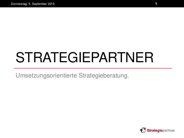 STRATEGIEPARTNER Umsetzungsorientierte Strategieberatung. Donnerstag, 5. September 2013 1