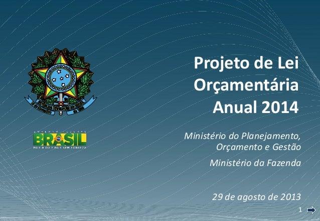 11 Ministério do Planejamento, Orçamento e Gestão Ministério da Fazenda 29 de agosto de 2013 Projeto de Lei Orçamentária A...