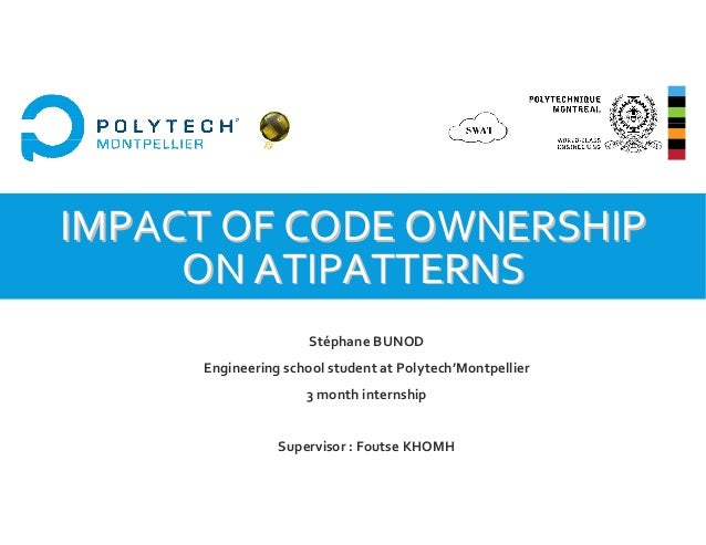 IMPACT OF CODE OWNERSHIP ON ATIPATTERNS Stéphane BUNOD Engineering school student at Polytech'Montpellier 3 month internsh...