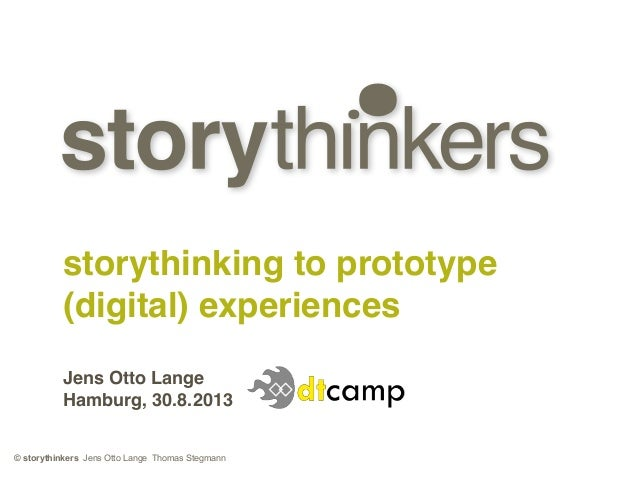 © storythinkers Jens Otto Lange Thomas Stegmann storythinking to prototype (digital) experiences Jens Otto Lange Hamburg, ...