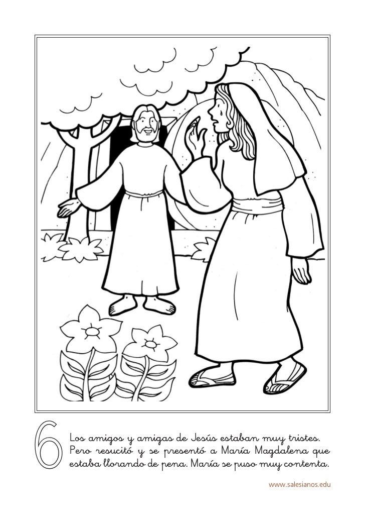 6   Los amigos y amigas de Jesús estaban muy tristes.    Pero resucitó y se presentó a María Magdalena que    estaba llora...