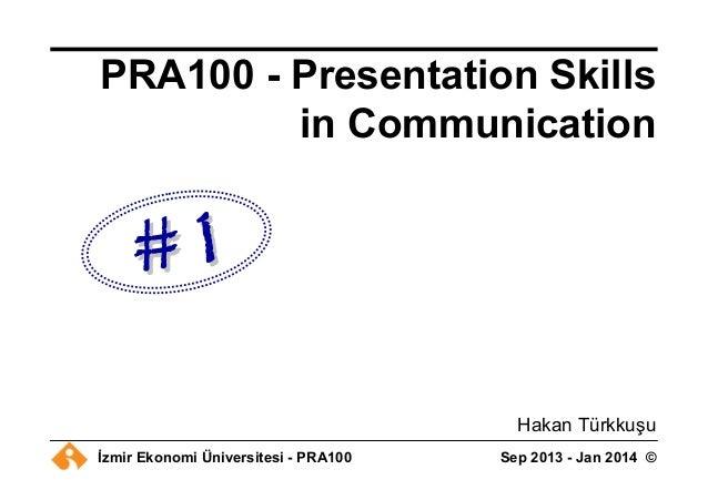 İzmir Ekonomi Üniversitesi - PRA100 Sep 2013 - Jan 2014 © Hakan Türkkuşu PRA100 - Presentation Skills in Communication