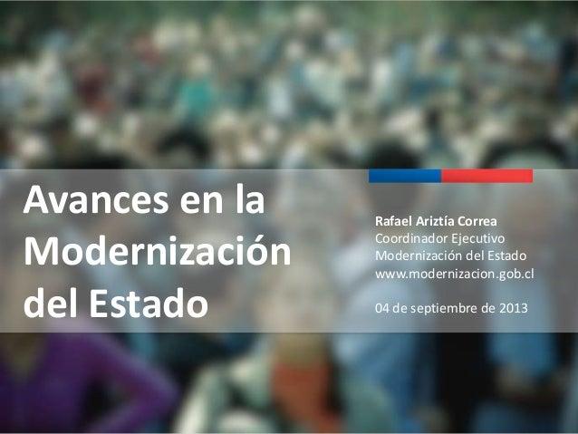 Avances en la Modernización del Estado  Rafael Ariztía Correa Coordinador Ejecutivo Modernización del Estado www.moderniza...