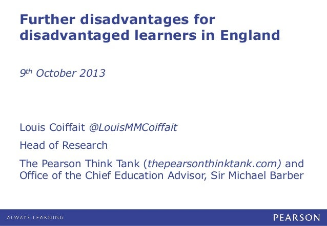 Further disadvantages for disadvantaged learners in England 9th October 2013 Louis Coiffait @LouisMMCoiffait Head of Resea...