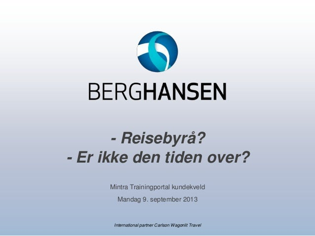International partner Carlson Wagonlit Travel - Reisebyrå? - Er ikke den tiden over? Mintra Trainingportal kundekveld Mand...