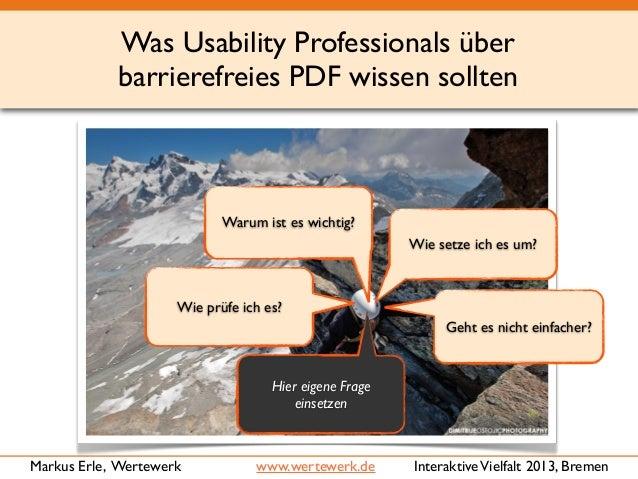 Was Usability Professionals über barrierefreies PDF wissen sollten InteraktiveVielfalt 2013, BremenMarkus Erle, Wertewerk ...