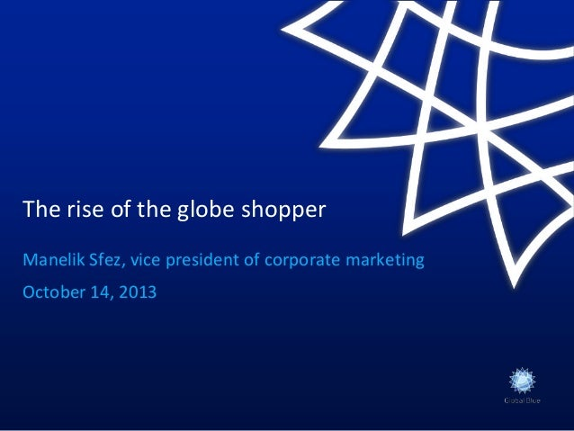 The rise of the globe shopper Manelik Sfez, vice president of corporate marketing October 14, 2013