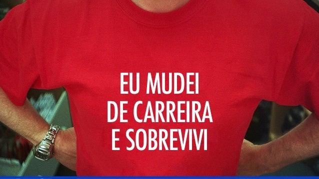EU MUDEI DE CARREIRA E SOBREVIVI