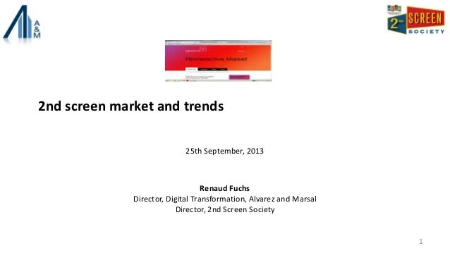 2nd screen market and trends 25th September, 2013 Renaud Fuchs Director, Digital Transformation, Alvarez and Marsal Direct...