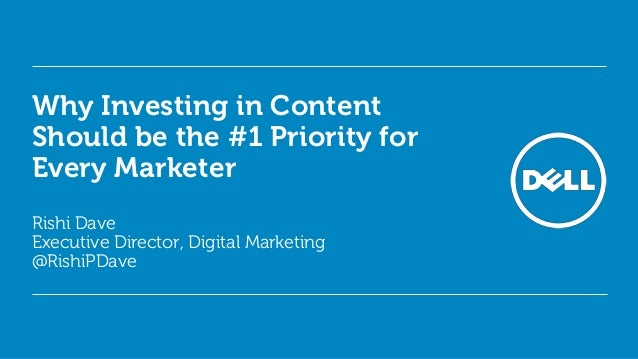 Why Investing in Content Should be the #1 Priority for Every Marketer Rishi Dave Executive Director, Digital Marketing @Ri...