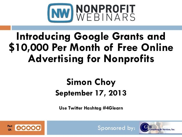 Sponsored by: Introducing Google Grants and $10,000 Per Month of Free Online Advertising for Nonprofits Simon Choy Septemb...