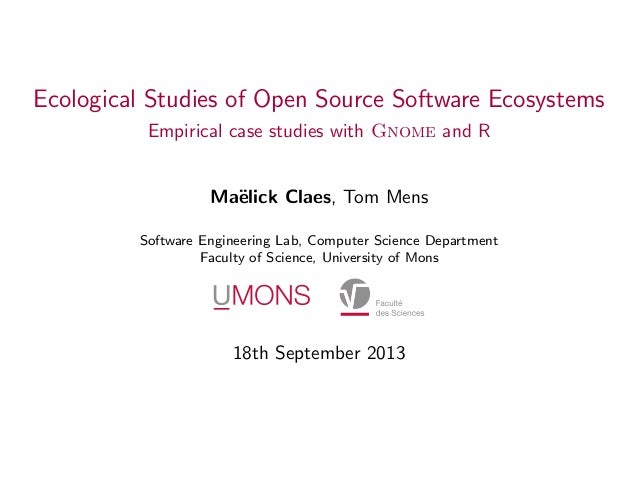 Ecological Studies of Open Source Software Ecosystems Empirical case studies with Gnome and R Ma¨lick Claes, Tom Mens e So...