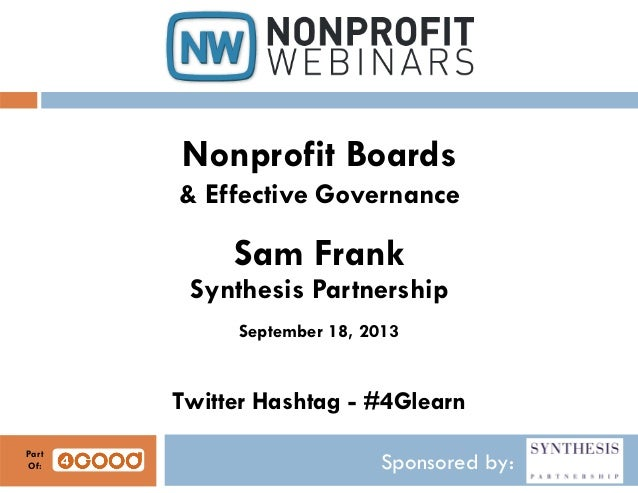 Sponsored by: Nonprofit Boards & Effective Governance Sam Frank Synthesis Partnership September 18, 2013 Twitter Hashtag -...