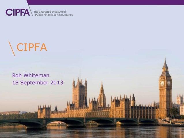 www.cipfa.org CIPFA Rob Whiteman 18 September 2013 1