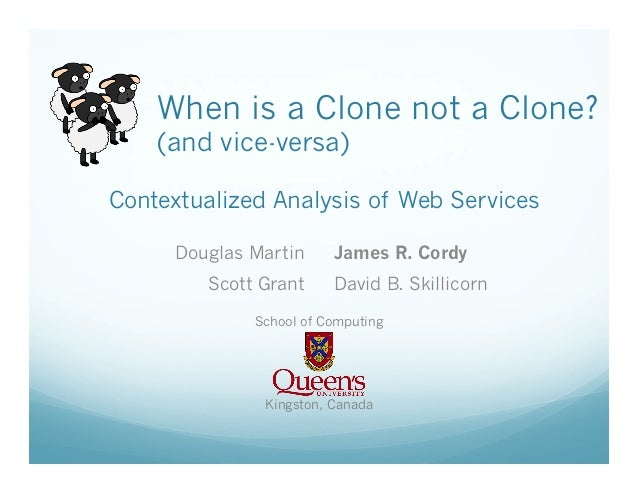 When is a Clone not a Clone? (and vice-versa)  Contextualized Analysis of Web Services Douglas Martin Scott Grant  James R...