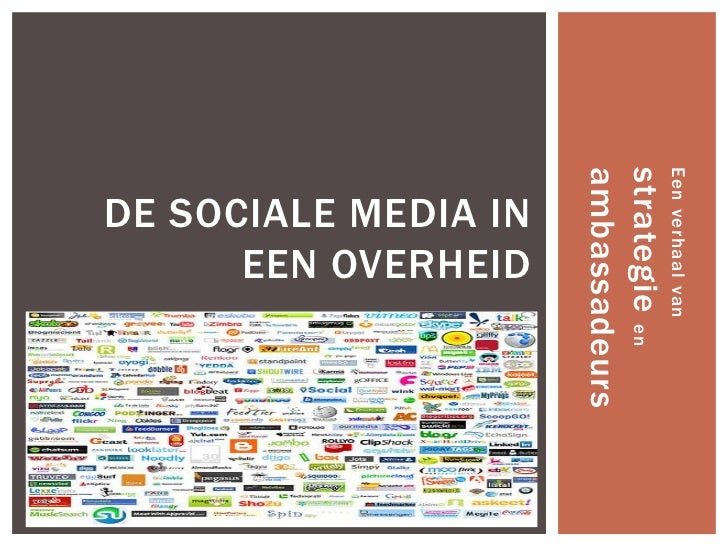 Een verhaal vanstrategie enambassadeurs        EEN OVERHEID  DE SOCIALE MEDIA IN