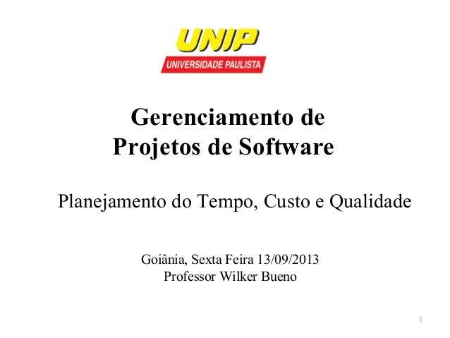 Gerenciamento de Projetos de Software Planejamento do Tempo, Custo e Qualidade Goiânia, Sexta Feira 13/09/2013 Professor W...